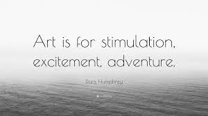 quote excitement doris humphrey quote u201cart is for stimulation excitement