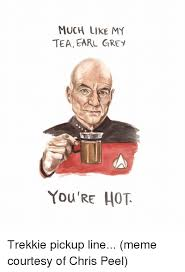 Pickup Lines Meme - much like my tea earl grey you re hot trekkie pickup line meme