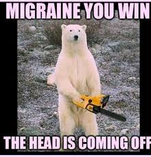 Migraine Meme - 24 memes that describe what it s like to have migraine the mighty