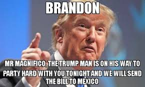 Party Hard Meme - brandon mr magnifico the trump man is on his way to party hard with