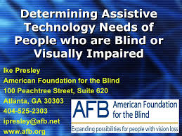 Assistive Technology For Blindness And Low Vision Determining Assistive Technology Needs Of People Who Are Blind Or