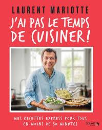 recettes laurent mariotte cuisine tf1 laurent mariotte journaliste et animateur culinaire à la télévision