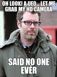 Meme Camera - funny ufo memes why is there never a camera around