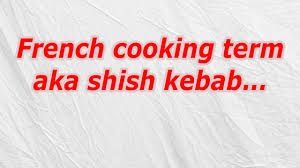 french cooking term aka shish kebab codycross crossword answer