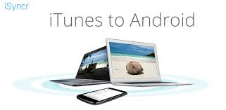 itunes on android isyncr for itunes to android appstore for android