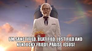 Praise Jesus Meme - i m sanctified beatified justified and kentucky fried praise