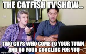Funny Tv Memes - funny catfish tv show meme imgflip