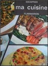 ma cuisine escoffier auguste escoffier ma cuisine 2 500 recettes