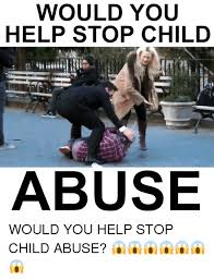 Abuse Memes - 25 best memes about child abuse child abuse memes