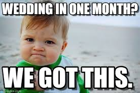 That Time Of The Month Meme - wedding in one month wedding in one month on memegen