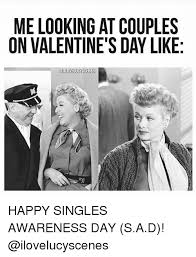 Valentines Day Memes Single - 25 best memes about happy single awareness day happy single