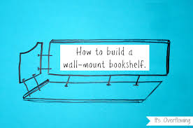 Diy Wall Bookshelves Diy How To Build A Wall Mount Bookshelf Its Overflowing