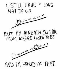 i still a way to go but i m already so far from where i