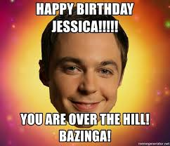 Over The Hill Meme - happy birthday jessica you are over the hill bazinga