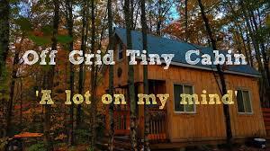 off grid tiny cabin u0027a lot on my mind u0027 youtube