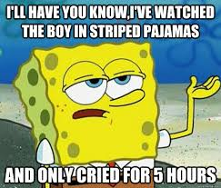 Spongebob Pajamas Meme - i ll have you know i ve watched the boy in striped pajamas and