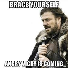 Vicky Meme - brace yourself angry vicky is coming prepare yourself meme generator