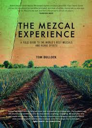 the mezcal experience a field guide to the world u0027s best mezcals