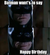 Superhero Birthday Meme - meme creator batman want s to say happy birthday meme generator
