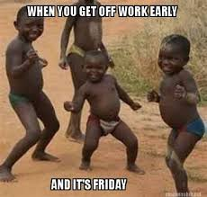 Its Friday Funny Meme - meme maker when you get off work early and its friday