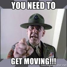 Moving Pictures Meme - you need to get moving r lee ermey meme generator