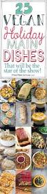 thanksgiving main dish recipes 25 vegan holiday main dishes that will be the star of the show