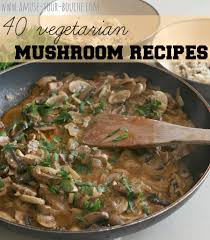 Vegan Main Course Dishes 40 Vegetarian Mushroom Recipes Amuse Your Bouche