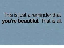You Re Beautiful Meme - this is just a reminder that you re beautiful that is all