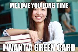 Me Love You Long Time Meme - me love you long time i want a green card international student