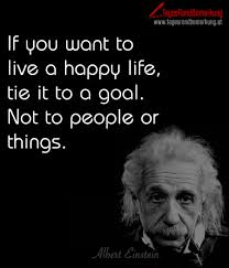 einstein spr che if you want to live a happy tie it to a goal not to
