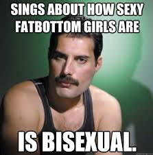 Sexy Girls Meme - sings about how sexy fatbottom girls are is bisexual freddy
