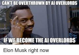 Ai Meme - cantbeoverthrown by ai overlords u thur if webecometheaioverlords