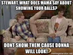 Stewart Mad Tv Meme - stewart what does mama say about showing your balls dont show
