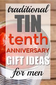 tenth anniversary ideas tin 10th anniversary gifts for him tenth anniversary gift