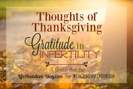 thoughts of thanksgiving gratitude in infertility with great