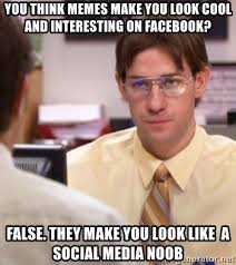 Make A Facebook Meme - you think memes make you look cool and interesting on facebook