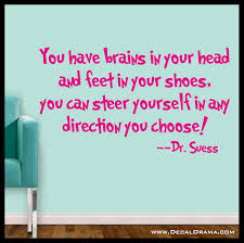 decal drama you have brains in your head and feet in your shoes you have brains in your head and feet in your shoes you can steer yourself