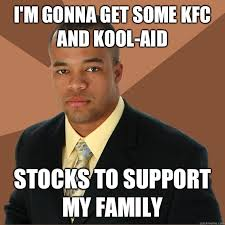 Kool Aid Meme - i m gonna get some kfc and kool aid stocks to support my family