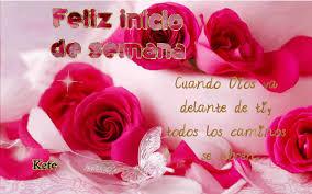 imagenes de feliz inicio de semana con rosas feliz inicio de semana cuando dios va delante de ti todos los