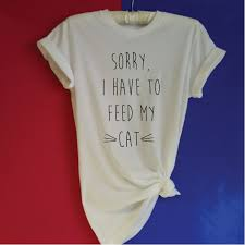 sorry i have to feed my cat t shirt funny cat shirt cat lovers