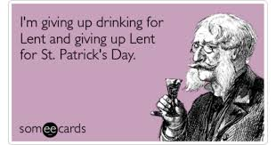 give up drinking for lent st patricks day funny ecard lent ecard