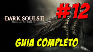 dark souls 2 scholar of the first sin guia completo
