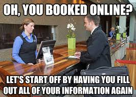Meme Hotel - oh you booked online let s start off by having you fill out all