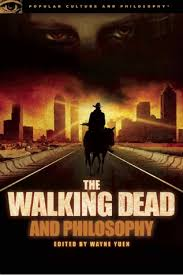 the walking dead and philosophy zombie apocalypse now by wayne yuen