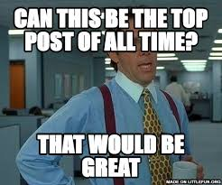 That Would Be Great Meme - littlefun