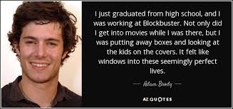 just graduated high school need a adam brody quote i just graduated from high school and i was