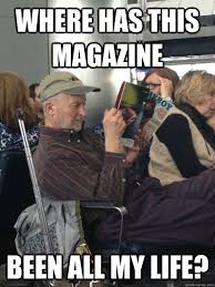 Horney Meme - where has this magazine been all my life horny old man quickmeme