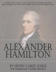 helped write the federalist papers the life of alexander hamilton by henry cabot lodge