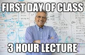 First Day Of Class Meme - first day of class 3 hour lecture engineering professor quickmeme