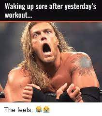 Sore Memes - waking up sore after yesterday s workout the feels gym meme